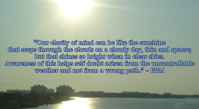 Clarity of mind like the sunshine on a clear or cloudy day - photo by FNM